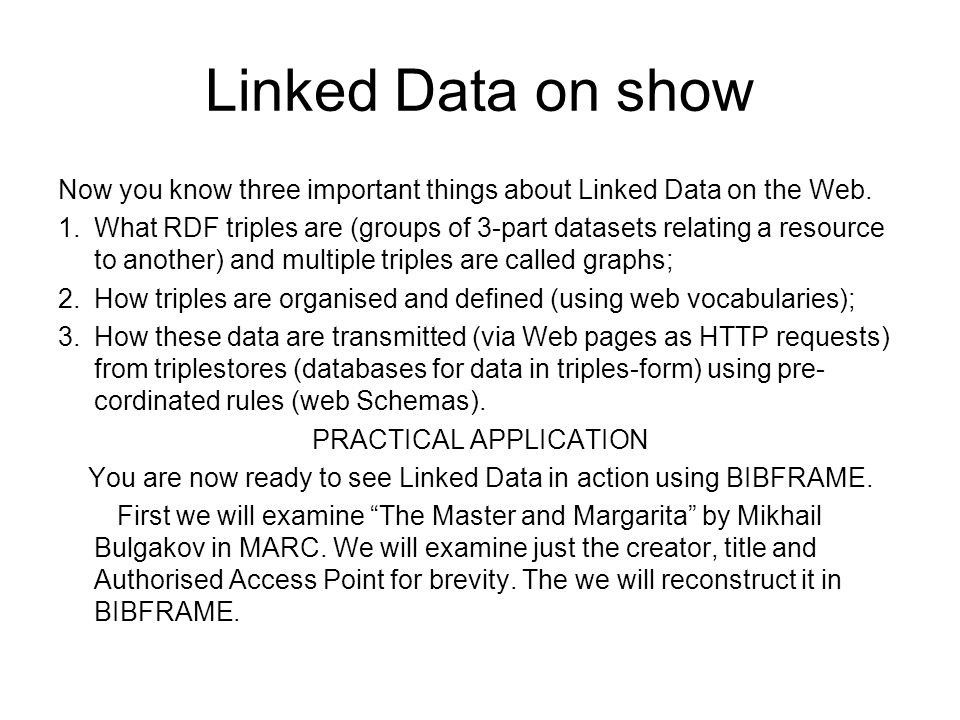 Linked Data on show Now you know three important things about Linked Data on the Web. 1.What RDF triples are (groups of 3-part datasets relating a res