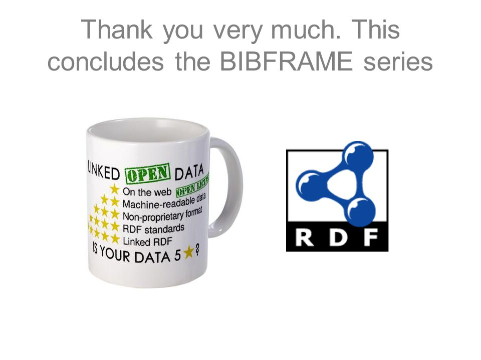 Thank you very much. This concludes the BIBFRAME series