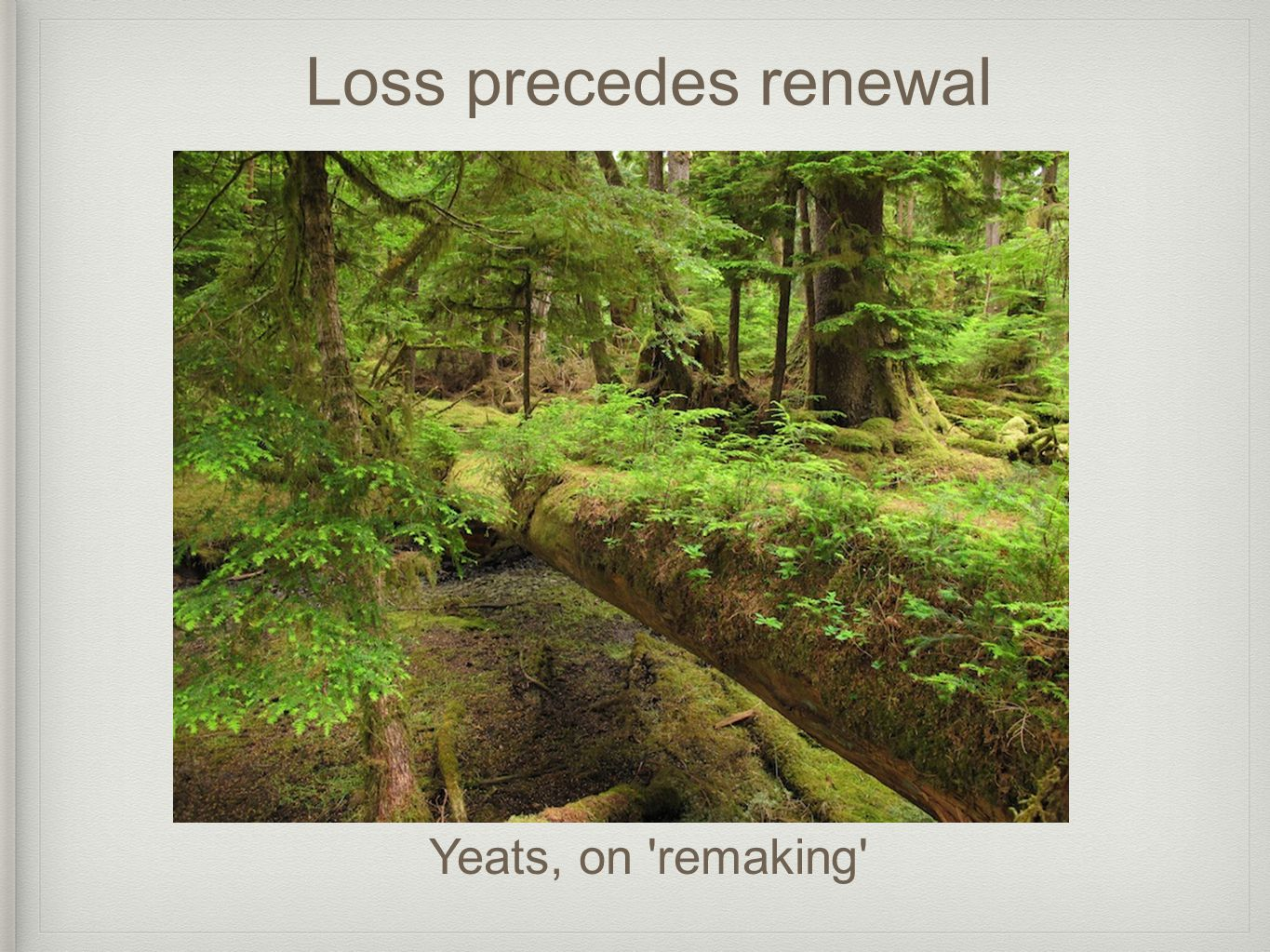 Loss precedes renewal Yeats, on remaking