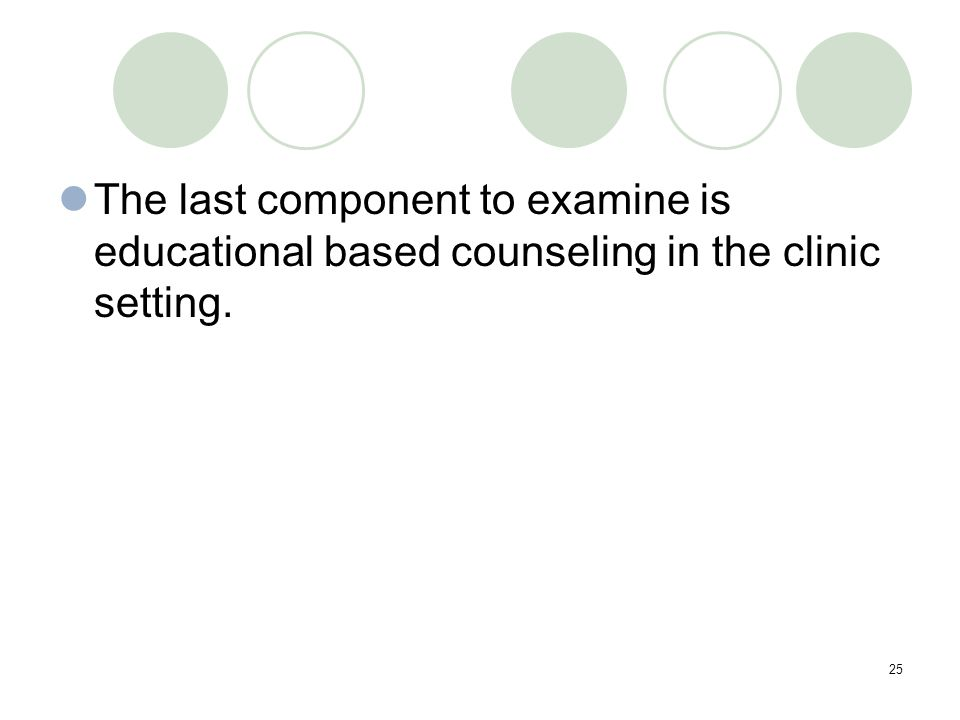 25 The last component to examine is educational based counseling in the clinic setting.