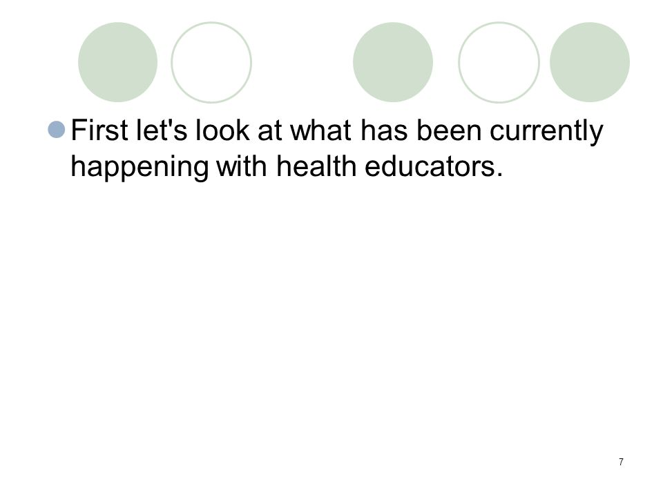7 First let s look at what has been currently happening with health educators.