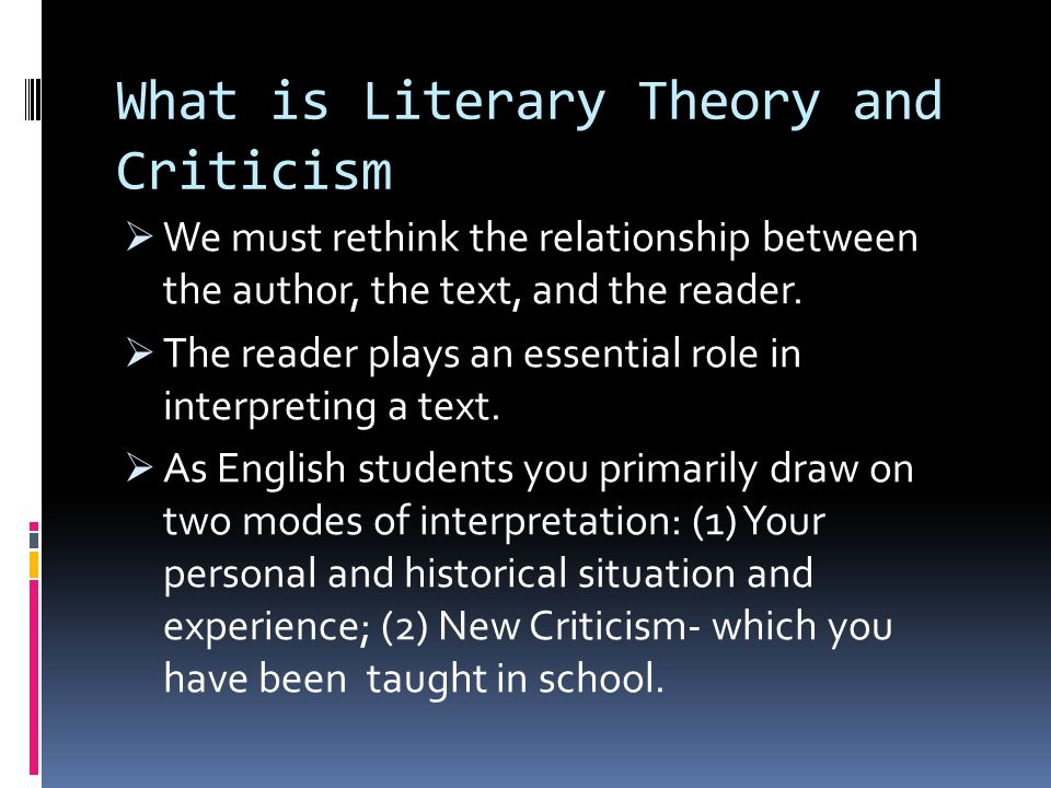Literary Theory and Criticism  Literary Theory provides additional lenses or conceptual frameworks for you to decode and interpret a text differently.