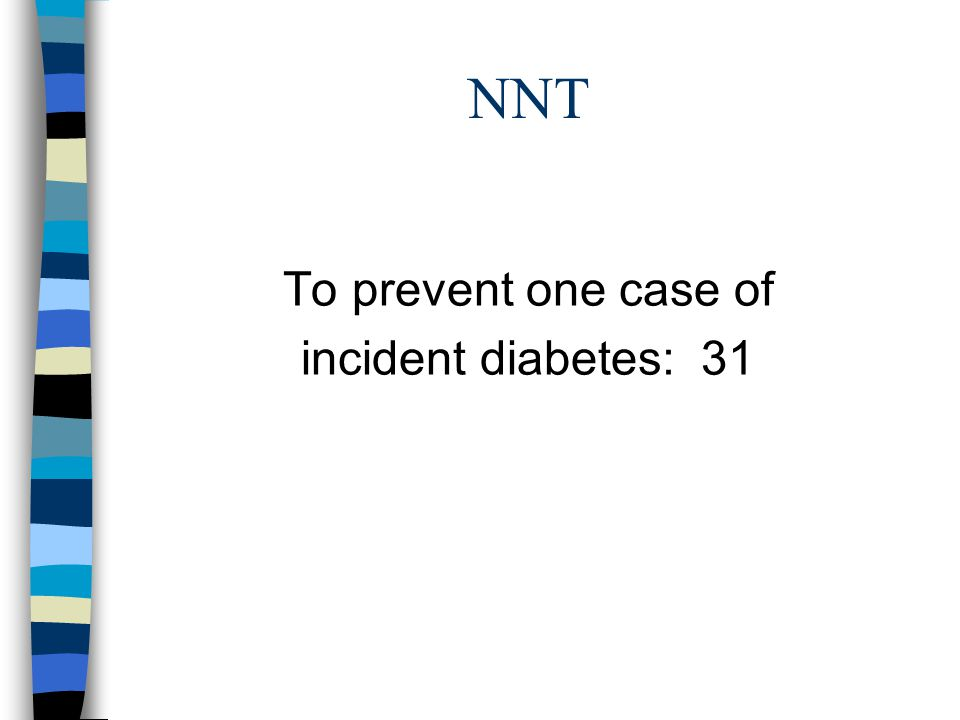 NNT To prevent one case of incident diabetes: 31