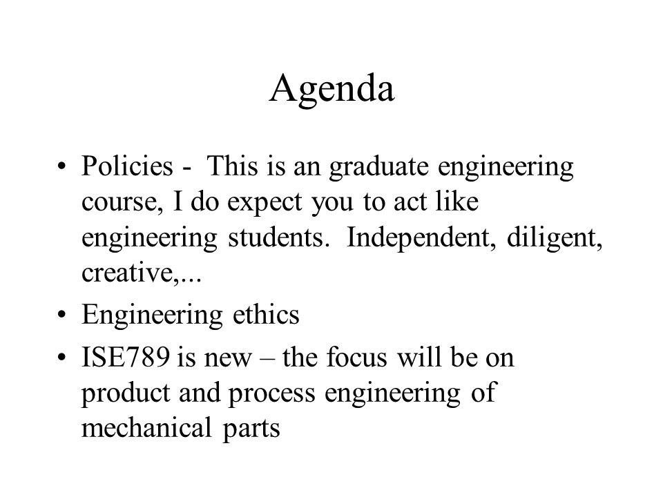 Agenda Policies - This is an graduate engineering course, I do expect you to act like engineering students.