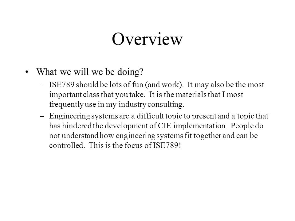 Overview What we will we be doing. –ISE789 should be lots of fun (and work).