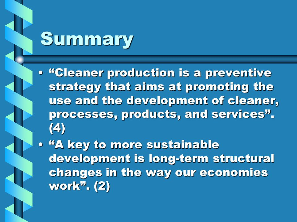 Summary Cleaner production is a preventive strategy that aims at promoting the use and the development of cleaner, processes, products, and services .