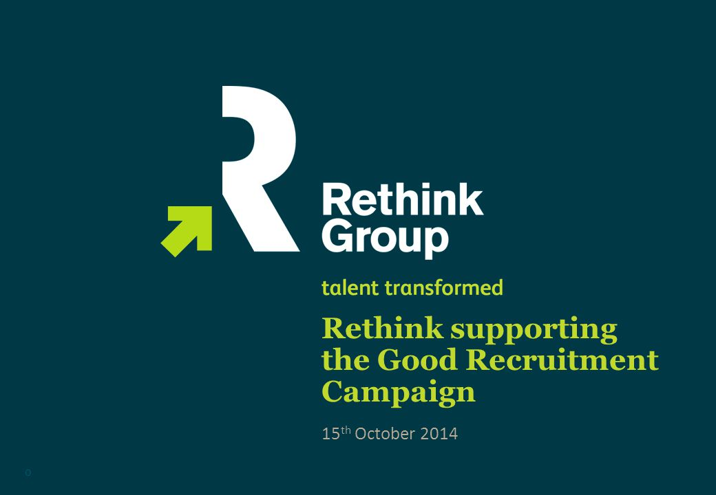 Rethink supporting the Good Recruitment Campaign 0 15 th October 2014