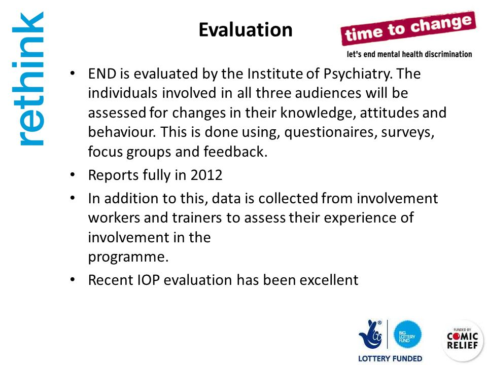 Evaluation END is evaluated by the Institute of Psychiatry.