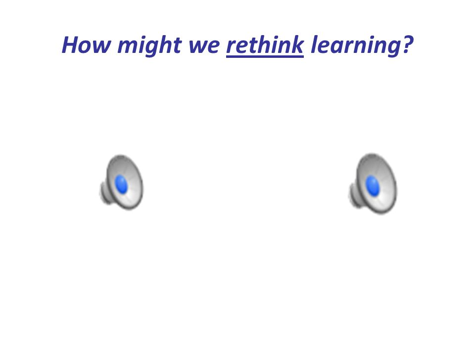 How might we rethink learning