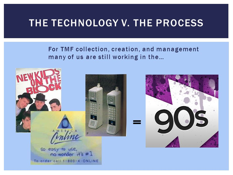 For TMF collection, creation, and management many of us are still working in the… THE TECHNOLOGY V.