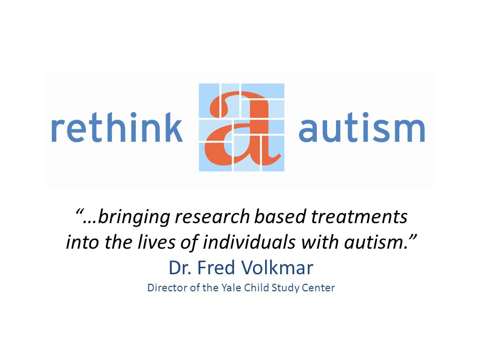 …bringing research based treatments into the lives of individuals with autism. Dr.
