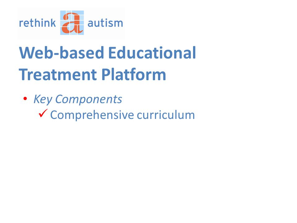 Key Components Comprehensive curriculum Web-based Educational Treatment Platform