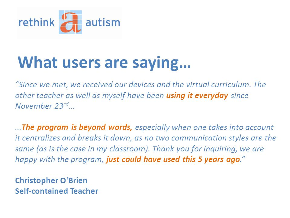 What users are saying… Since we met, we received our devices and the virtual curriculum.