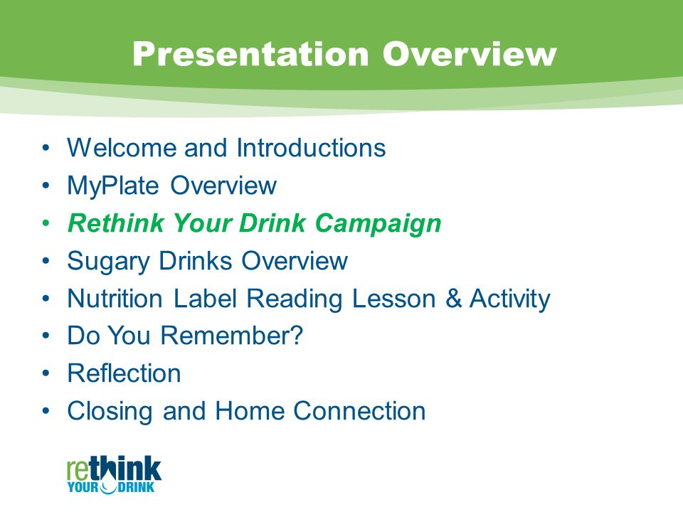 Presentation Overview Welcome and Introductions MyPlate Overview Rethink Your Drink Campaign Sugary Drinks Overview Nutrition Label Reading Lesson & Activity Do You Remember.