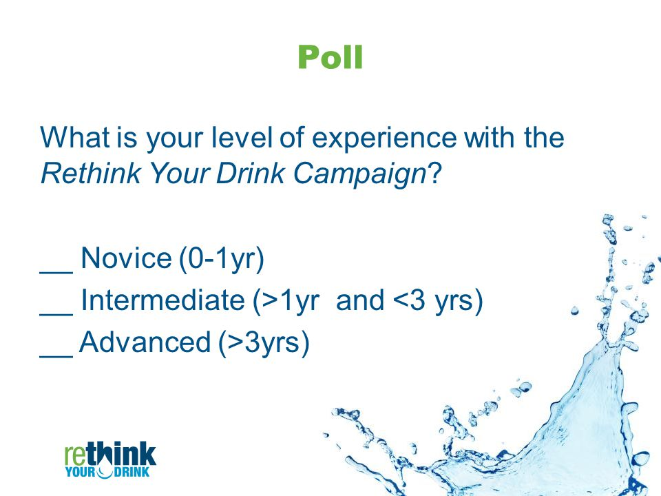 Poll What is your level of experience with the Rethink Your Drink Campaign.