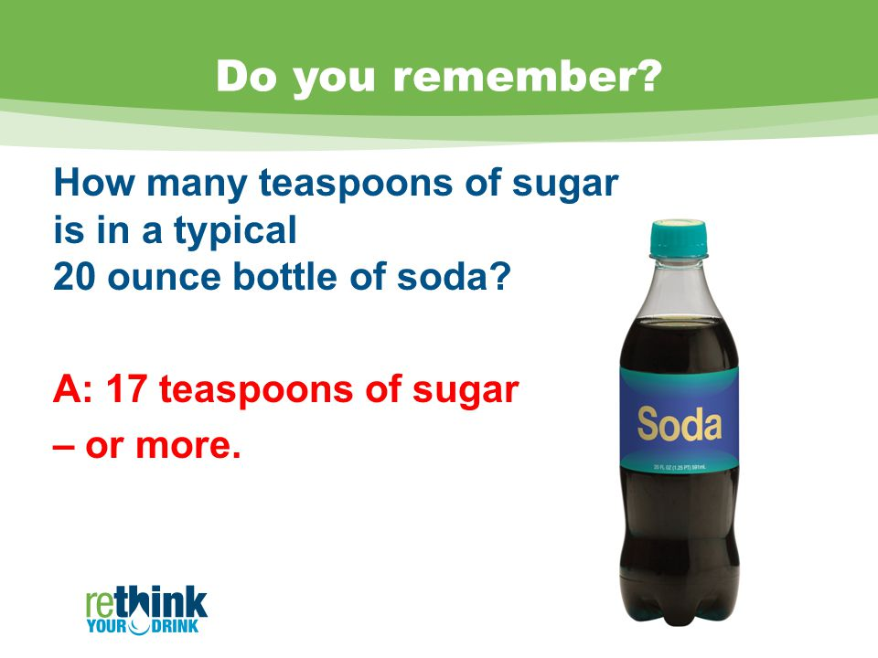 Do you remember. How many teaspoons of sugar is in a typical 20 ounce bottle of soda.