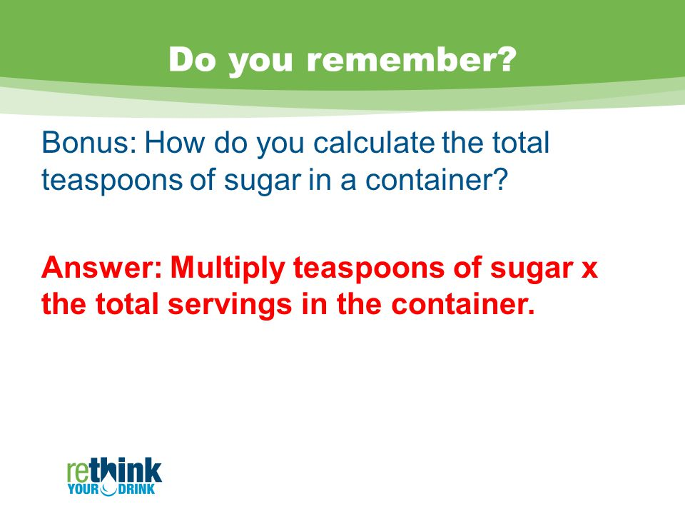 Do you remember. Bonus: How do you calculate the total teaspoons of sugar in a container.