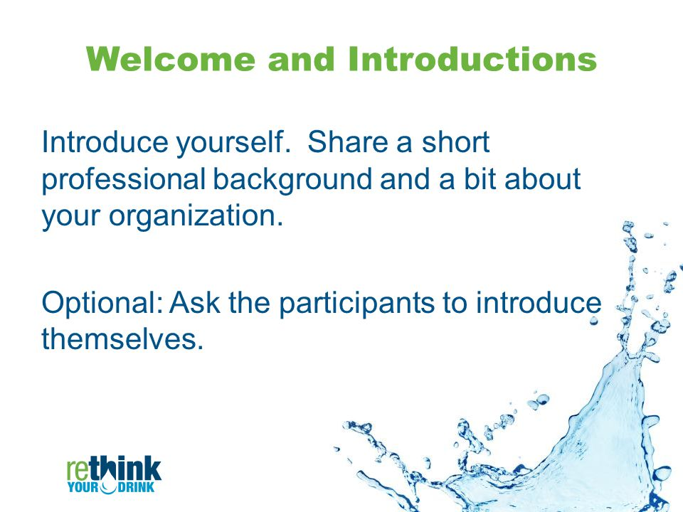 Welcome and Introductions Introduce yourself.