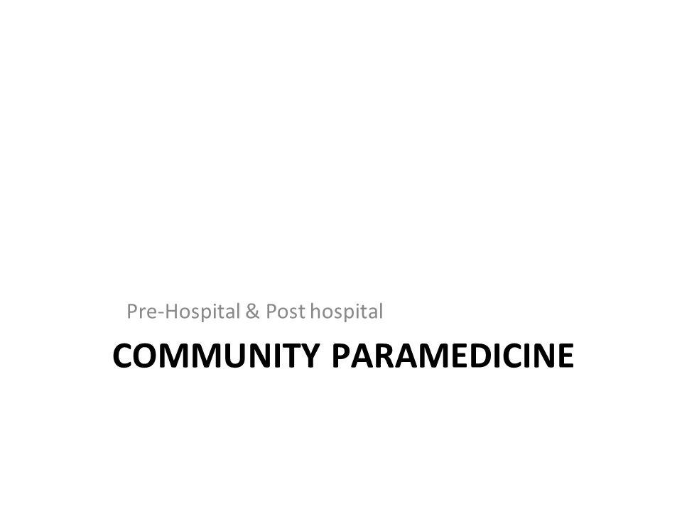 COMMUNITY PARAMEDICINE Pre-Hospital & Post hospital