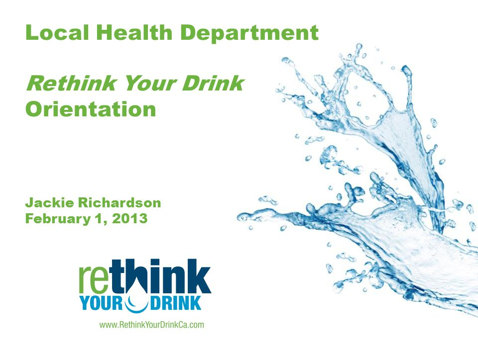 Local Health Department Rethink Your Drink Orientation Jackie Richardson February 1, 2013