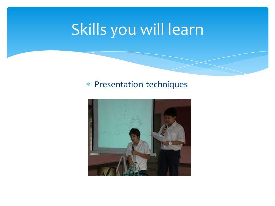 Skills you will learn  Presentation techniques