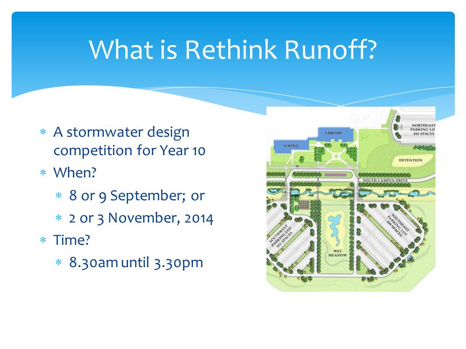 What is Rethink Runoff.  A stormwater design competition for Year 10  When.