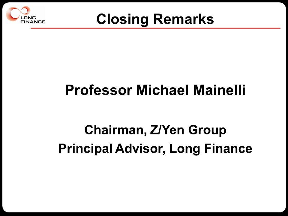 Closing Remarks Professor Michael Mainelli Chairman, Z/Yen Group Principal Advisor, Long Finance