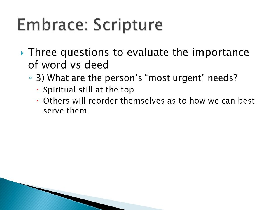  Three questions to evaluate the importance of word vs deed ◦ 3) What are the person's most urgent needs.