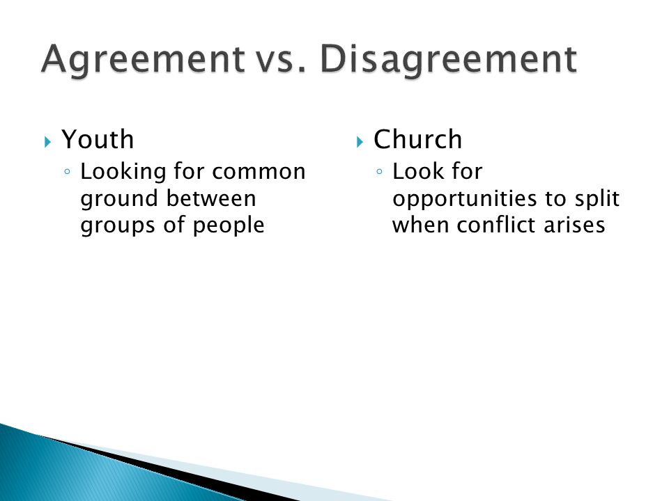  Church ◦ Look for opportunities to split when conflict arises  Youth ◦ Looking for common ground between groups of people