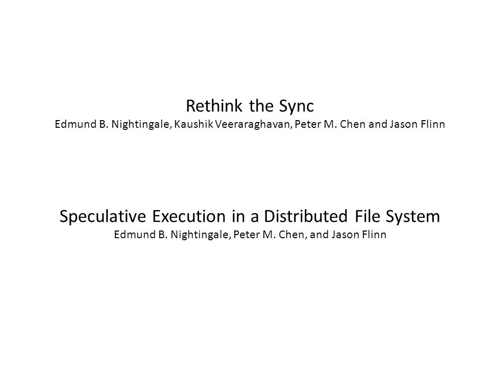Speculative Execution in a Distributed File System Edmund B.