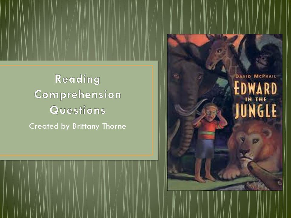 First, read Edward in the Jungle by David McPhail.