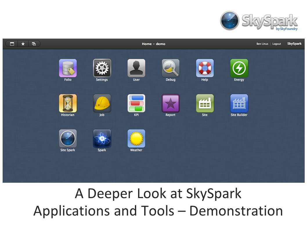 A Deeper Look at SkySpark Applications and Tools Demonstration A Deeper Look at SkySpark Applications and Tools – Demonstration