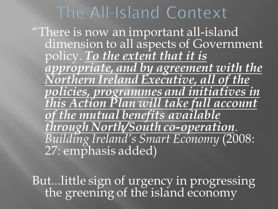 There is now an important all-island dimension to all aspects of Government policy.