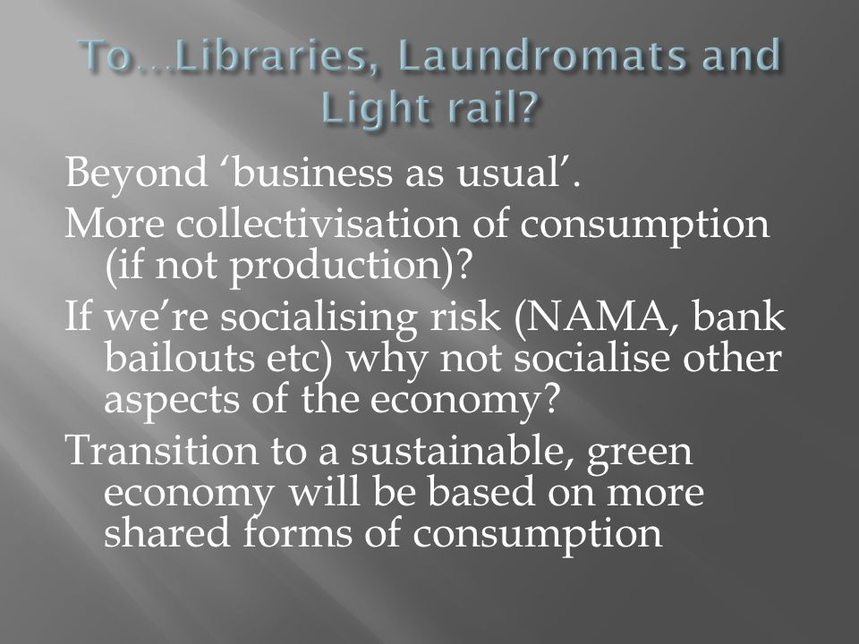 Beyond 'business as usual'. More collectivisation of consumption (if not production).