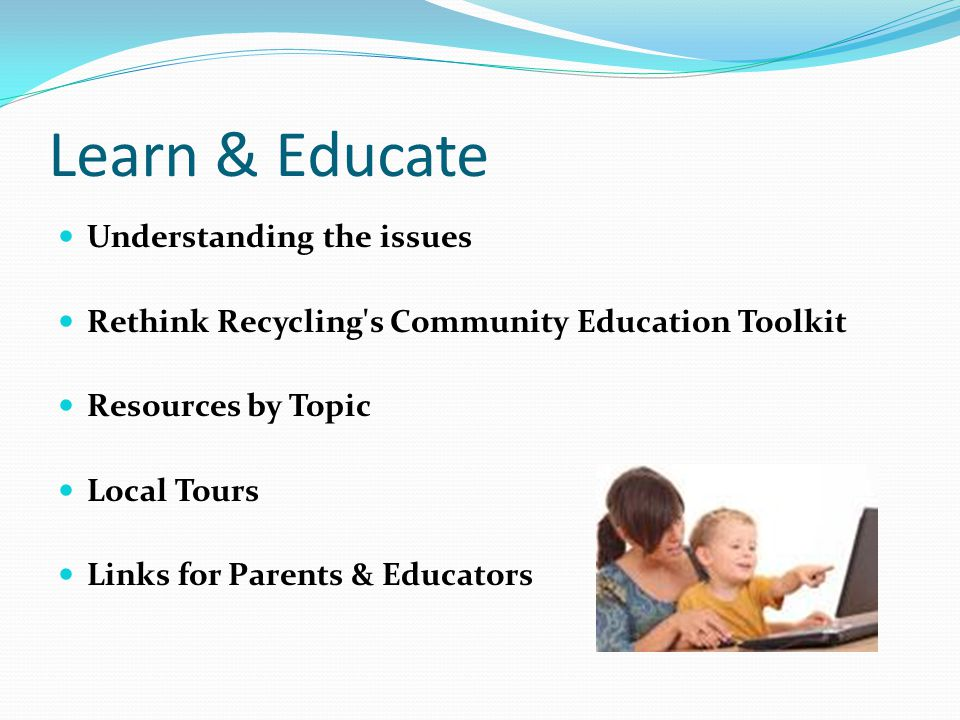 Learn & Educate Understanding the issues Rethink Recycling s Community Education Toolkit Resources by Topic Local Tours Links for Parents & Educators