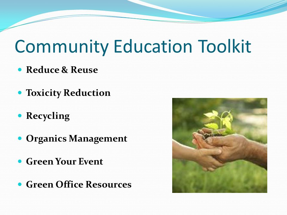 Community Education Toolkit Reduce & Reuse Toxicity Reduction Recycling Organics Management Green Your Event Green Office Resources