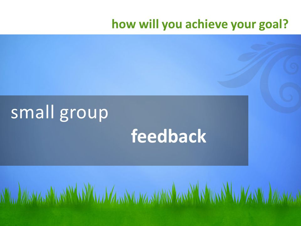 small group feedback how will you achieve your goal