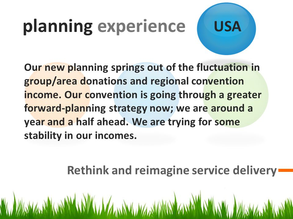 planning experience Rethink and reimagine service delivery Our new planning springs out of the fluctuation in group/area donations and regional conven