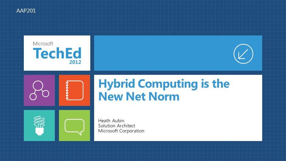 Hybrid Computing is the New Net Norm Heath Aubin Solution Architect Microsoft Corporation AAP201