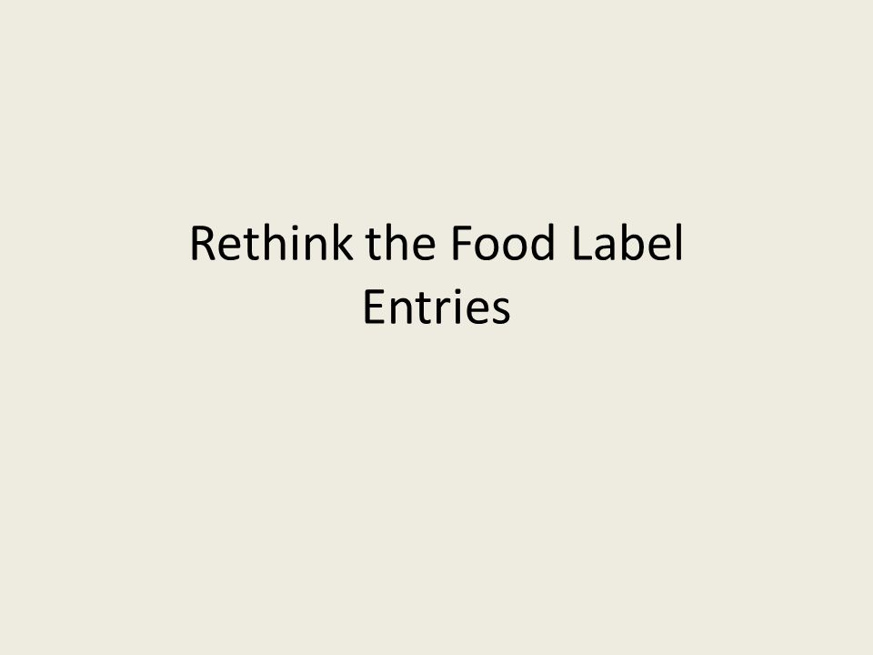 Rethink the Food Label Entries