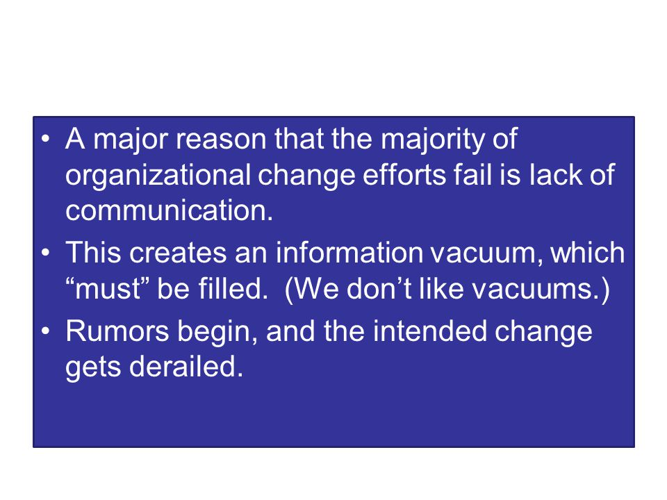 A major reason that the majority of organizational change efforts fail is lack of communication.