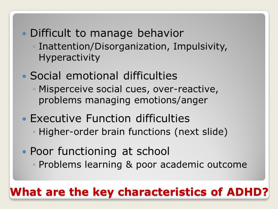 What are the key characteristics of ADHD.