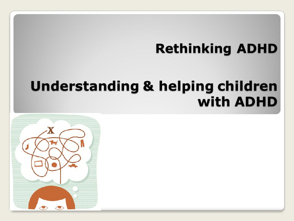 Rethinking ADHD Understanding & helping children with ADHD