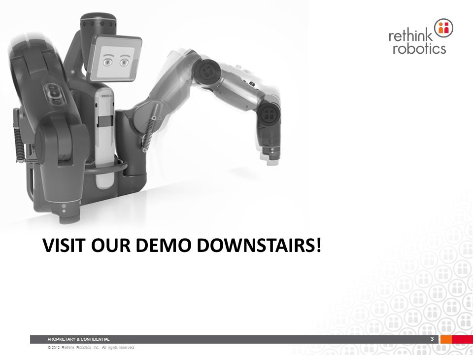 © 2012 Rethink Robotics, Inc. All rights reserved.