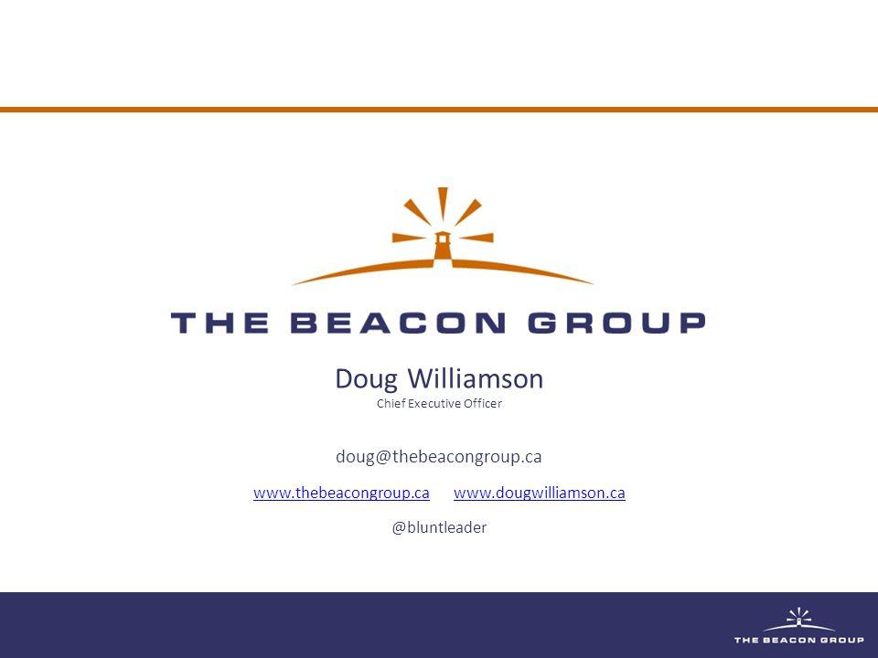 Doug Williamson Chief Executive Officer doug@thebeacongroup.ca www.thebeacongroup.cawww.thebeacongroup.ca www.dougwilliamson.cawww.dougwilliamson.ca @bluntleader