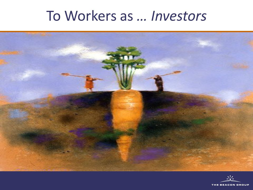 To Workers as … Investors