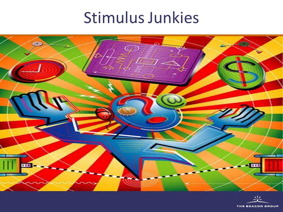 Stimulus Junkies Get bored easily Intense Multi-takers