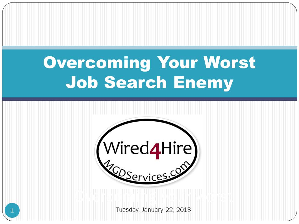 Overcoming Your Worst Job Search Enemy 1 Overcoming your worst Tuesday, January 22, 2013