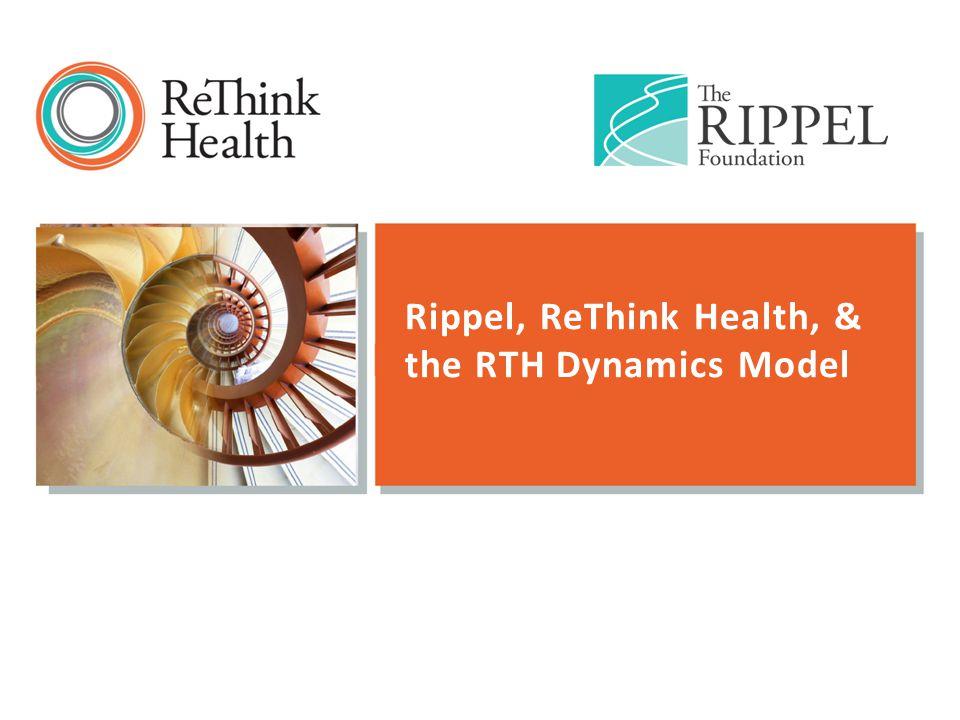 Rippel, ReThink Health, & the RTH Dynamics Model
