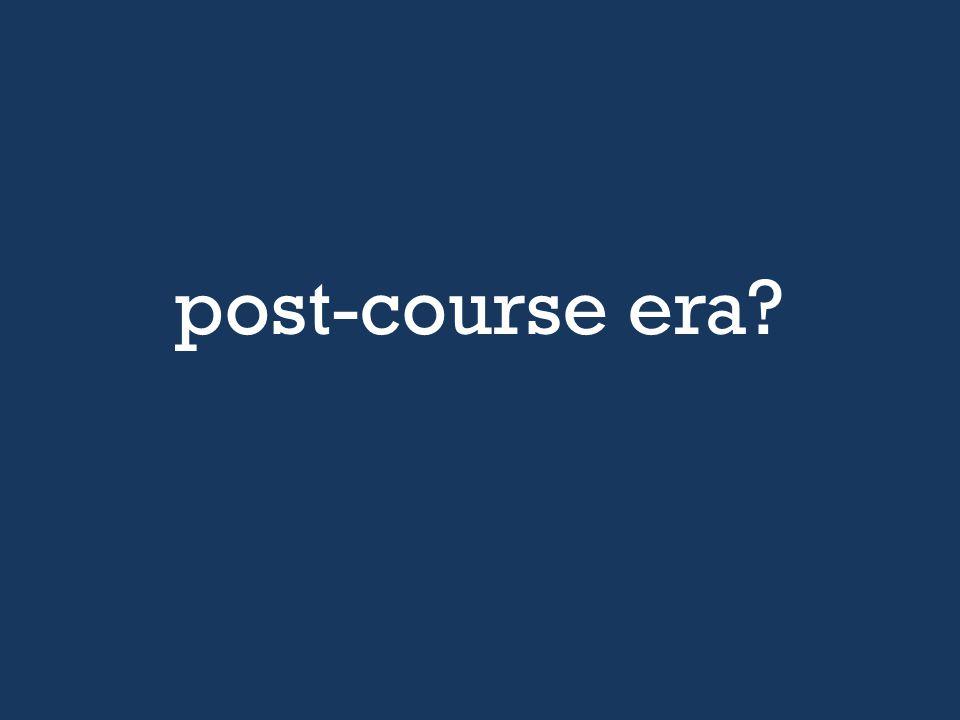 post-course era